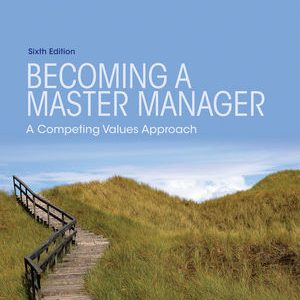 Test Bank (Complete Download) for   Becoming a Master Manager: A Competing Values Approach