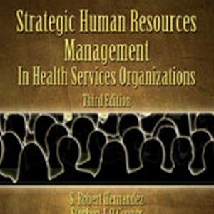 Test Bank (Complete Download) for   Strategic Human Resources Management in Health Services Organizations
