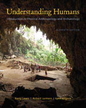 Solution Manual (Complete Download) for   Understanding Humans: An Introduction to Physical Anthropology and Archaeology