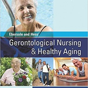 Test Bank (Complete Download) forEbersole and Hess' Gerontological Nursing & Healthy Aging