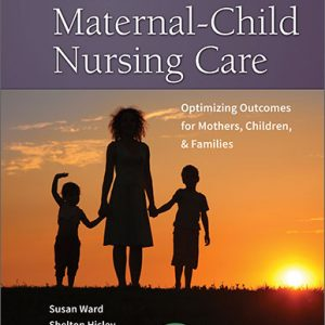 Test Bank (Complete Download) for Maternal-Child Nursing Care with The Women's Health Companion: Optimizing Outcomes for Mothers
