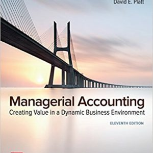 Solution Manual (Complete Download) forManagerial Accounting: Creating Value in a Dynamic Business Environment