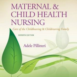 Test Bank (Complete Download) for Maternal And Child Health Nursing : Care Of The Childbearing And Childrearing Family
