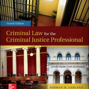 Solution Manual (Complete Download) For Criminal Law for the Criminal Justice Professional 4th Edition By Norman Garland ISBN10: 007802658X Instantly Downloadable Solution Manual