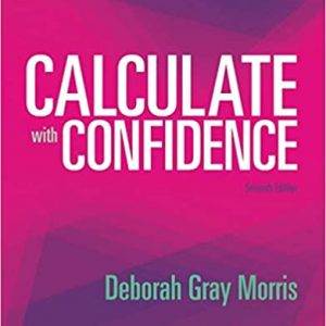 Test Bank (Complete Download) For Calculate with Confidence 7th Edition by Morris ISBN: 9780323396837 Instantly Downloadable Test Bank