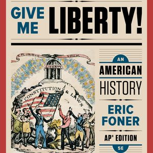 Test Bank (Complete Download) For Give Me Liberty! An American History 5th AP® Edition by Eric Foner ISBN: 9780393639285 Instantly Downloadable Test Bank