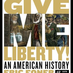 Solution Manual (Complete Download) for Give Me Liberty! An American History 6th AP® Edition by Eric Foner ISBN: 9780393441239 Instantly Downloadable Solution Manual