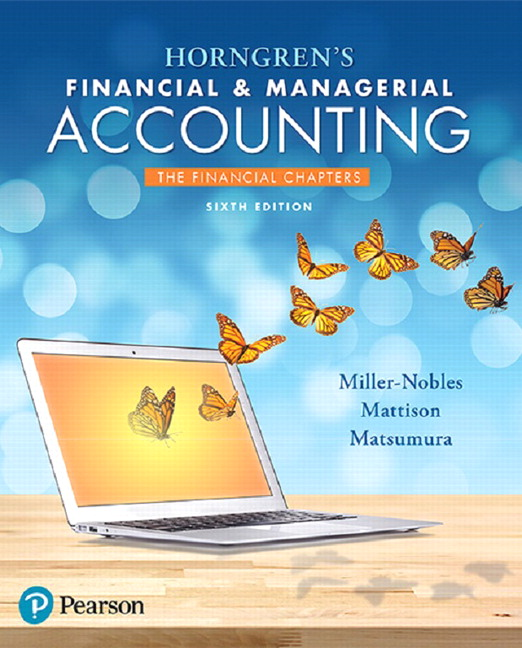 Solution Manual (Complete Download) for Horngren's Financial & Managerial Accounting, The Financial Chapters, 6th Edition By Tracie L. Miller-Nobles, Brenda L. Mattison,Ella Mae Matsumura,ISBN-139780134491721 Instantly Downloadable Solution Manual