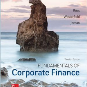 Test Bank (Complete Download) For Fundamentals of Corporate Finance 12th Edition By Stephen Ross, Randolph Westerfield, Bradford Jordan, ISBN 10: 1259918955 Instantly Downloadable Test Bank