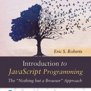 "Solution Manual For Introduction to JavaScript Programming The ""Nothing but a Browser"" Approach, By Roberts"