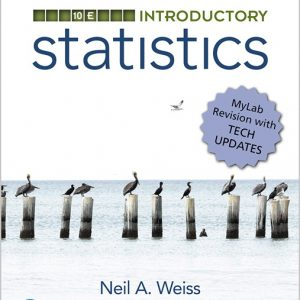 Solution Manual (Complete Download) for Introductory Statistics MyLab Revision Plus MyLab Statistics with Pearson eText 10th Edition By Neil A. Weiss, ISBN-10: 0135230004, ISBN-13: 9780135230008 Instantly Downloadable Solution Manual