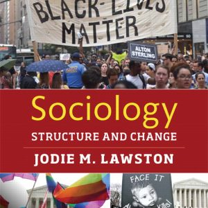 Solution Manual (Complete Download) for Sociology: Structure and Change [RENTAL EDITION] By Jodie M. Lawston, ISBN-13:9780133909203 Instantly Downloadable Solution Manual