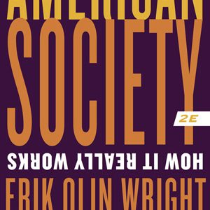 Solution Manual (Complete Download) for American Society: How It Really Works 2nd Edition by Erik Olin Wright,Joel Rogers, ISBN: 9780393288421 Instantly Downloadable Solution Manual