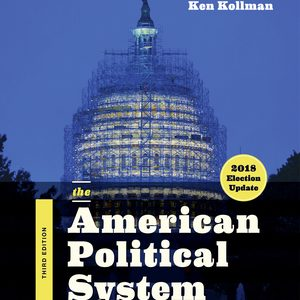 Solution Manual (Complete Download) for The American Political System 3rd Edition (2018 Election Update) by Ken Kollman, ISBN: 9780393675306 Instantly Downloadable Solution Manual