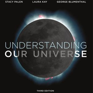 Solution Manual (Complete Download) for Understanding Our Universe 3rd Edition by Stacy Palen, Laura Kay, George Blumenthal, ISBN: 9780393663747 Instantly Downloadable Solution Manual