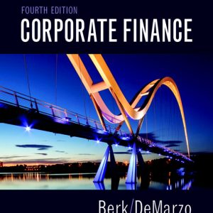 Test Bank (Complete Download) for Corporate Finance, 4th Edition By Jonathan Berk, Peter DeMarzo, ISBN-13 9780134101491 Instantly Downloadable Test Bank