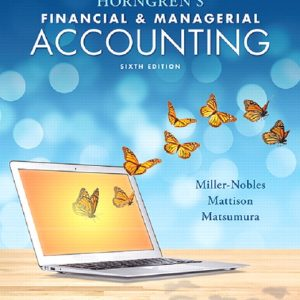 Test Bank (Complete Download) for Horngren's Financial & Managerial Accounting, 6th Edition By Tracie L. Miller-Nobles,Brenda L. Mattison,Ella Mae Matsumura,ISBN-139780134491653 Instantly Downloadable Test Bank