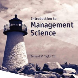 Test Bank (Complete Download) for Introduction to Management Science, 13th Edition By Bernard W. Taylor,ISBN-139780134731278 Instantly Downloadable Test Bank