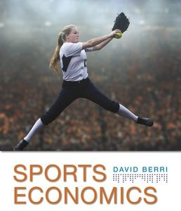Test Bank (Complete Download) for Sports Economics 1st Edition ©2018 by David Berri, ISBN 9781319161675 Instantly Downloadable Test Bank