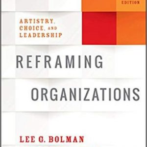 Test Bank (Complete Download) for Reframing Organizations: Artistry, Choice and Leadership, 6th Edition, Lee G. Bolman, Terrence E. Deal, ISBN-10: 1119281822 Instantly Downloadable Test Bank
