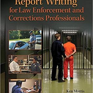 Test Bank (Complete Download) for Report Writing for Law Enforcement and Corrections Professionals, 1st Edition, Ken Morris, Michael Merson, ISBN-10: 0133350452 Instantly Downloadable Test Bank