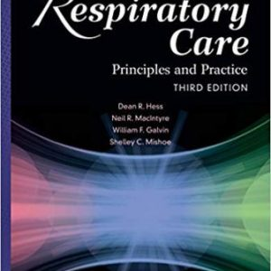 Test Bank (Complete Download) for Respiratory Care: Principles and Practice, 3rd Edition, Dean R. Hess, Neil R. MacIntyre, Shelley C. Mishoe, William F. Galvin, Alexander B. Adams, ISBN-10: 1284050009 Instantly Downloadable Test Bank
