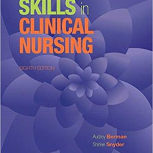 Test Bank (Complete Download) for Skills in Clinical Nursing, 8th Edition, Audrey J. Berman, Shirlee Snyder, ISBN-10: 013399743X Instantly Downloadable Test Bank
