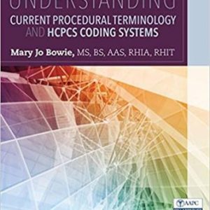 Test Bank (Complete Download) for Understanding Current Procedural Terminology and HCPCS Coding Systems, 6th Edition, Bowie, ISBN-10: 1337397512 Instantly Downloadable Test Bank
