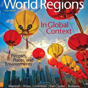 Solution Manual (Complete Download) for World Regions in Global Context: Peoples, Places, and Environments, 6th Edition, Sallie A. Marston, Paul L. Knox, Diana M. Liverman, Vincent Del Casino, Paul F. Robbins, ISBN-10: 0134183649 Instantly Downloadable Solution Manual