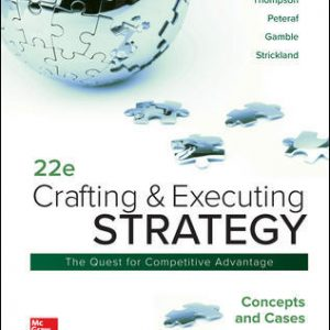 Solution Manual (Complete Download) For Crafting & Executing Strategy: Concepts and Cases 22nd Edition By Arthur Thompson Jr, Margaret Peteraf, John Gamble, A. Strickland III, ISBN 10: 1260075109 Instantly Downloadable Solution Manual