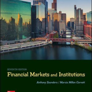 Test Bank (Complete Download) For Financial Markets and Institutions 7th Edition By Anthony Saunders, Marcia Cornett, ISBN 10: 1259919714 Instantly Downloadable Test Bank