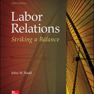 Solution Manual (Complete Download) For Labor Relations: Striking a Balance 5th Edition By John Budd, ISBN 10: 1259412385 Instantly Downloadable Solution Manual