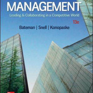 Solution Manual (Complete Download) For Management: Leading & Collaborating in a Competitive World 13th Edition By Thomas Bateman, Scott Snell, Robert Konopaske, ISBN 10: 1259927644 Instantly Downloadable Solution Manual