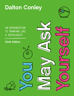 Test Bank (Complete Download) for You May Ask Yourself: An Introduction to Thinking like a Sociologist 6th Edition by Dalton Conley, ISBN: 9780393691450 Instantly Downloadable Test Bank