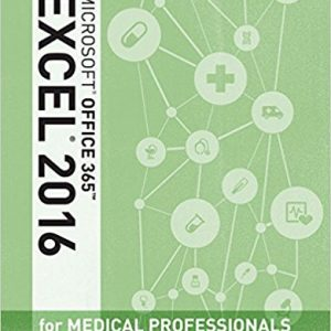 Solution manual for Microsoft® Office 365 & Excel 2016 for Medical Professionals 1st Edition By Reding