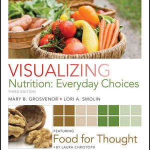 Test bank (Complete Download) for Visualizing Nutrition: Everyday Choices 3rd Edition Mary B. Grosvenor, Lori A. Smolin ISBN: 978-1-118-79667-2 Instantly Downloadable Test Bank