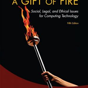 Test Bank For Gift of Fire, A: Social, Legal, and Ethical Issues for Computing Technology, 5th Edition By Baase
