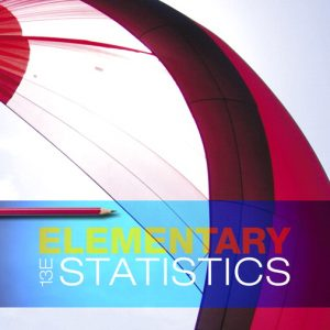 Solution Manual (Complete Download) for Elementary Statistics, 13th Edition By Mario F. Triola, ISBN-10: 0134462459, ISBN-13: 9780134462455 Instantly Downloadable Solution Manual