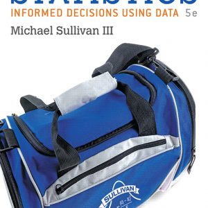 Solution Manual (Complete Download) for Statistics: Informed Decisions Using Data plus MyLab Statistics with Pearson eText, 5th Edition By Michael Sullivan, ISBN-10: 0134135369, ISBN-13: 9780134135366 Instantly Downloadable Solution Manual