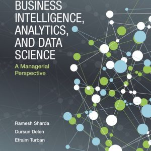 Test Bank (Complete Download) for Business Intelligence, Analytics, and Data Science A Managerial Perspective, 4th Edition By Ramesh Sharda,Dursun Delen,Efraim Turban,ISBN-139780134635293 Instantly Downloadable Test Bank