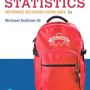 Test Bank (Complete Download) for Fundamentals of Statistics, 5th Edition By Michael Sullivan, ISBN-10: 0134508300, ISBN-13: 9780134508306 Instantly Downloadable Test Bank