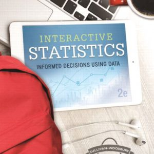 Test Bank (Complete Download) for Interactive Statistics: Informed Decisions 2nd Edition By Michael Sullivan, George Woodbury, ISBN-10: 0134673522, ISBN-13: 9780134673523 Instantly Downloadable Test Bank